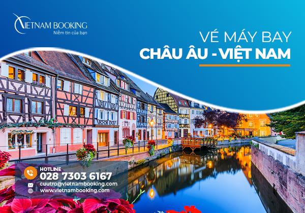 Vé máy bay từ châu Âu về Việt Nam | Đặt vé ngay, số lượng có hạn